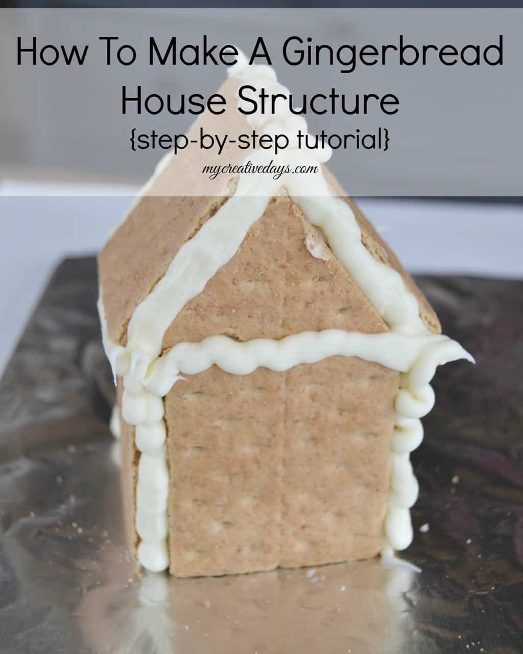 How To Make A Gingerbread House Structure {step-by-step tutorial} mycreativedays.com